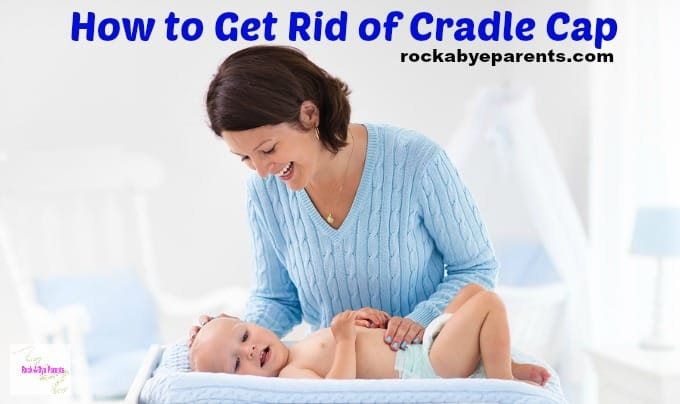 The Best Ways to Get Rid of Cradle Cap