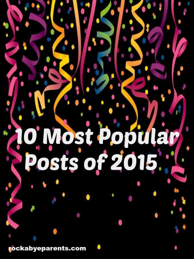 10 Most Popular Posts of 2015 - rockabyeparents.com